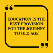 Motivational quote Education is the best provision for the journey to old age On yellow background