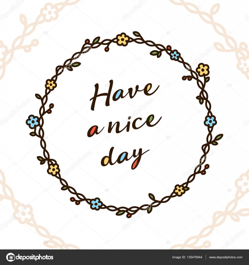 Have A Nice Day Quote In Floral Wreath. Vector Greeting Card Invitation  Template. Round Flower Frame Isolated On Background. Decorative Design  Illustration ...