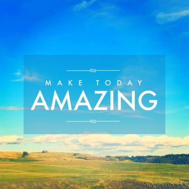 Quote - make Today amazing