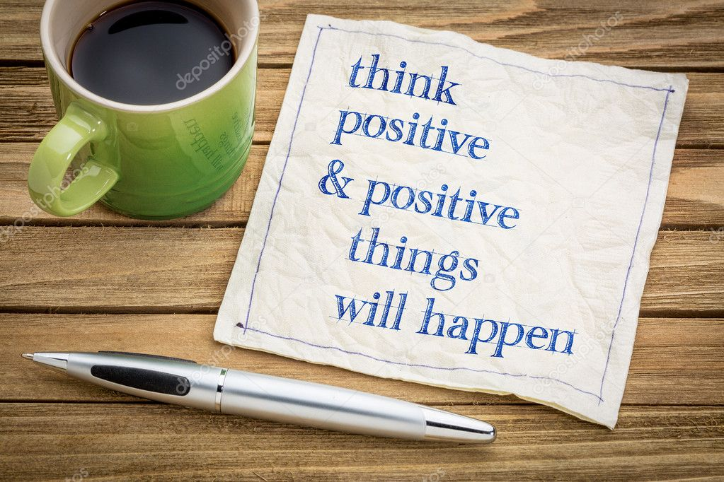 Think positive and things will happen