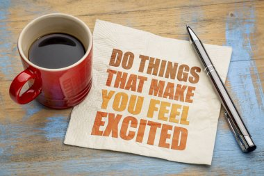 Do things that make you feel excited