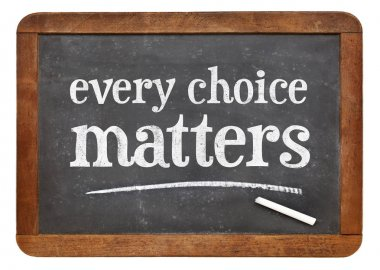 every choice matters blackboard sign