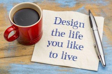 Design the life you like to live