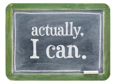 Actually, I can - positive affirmation blackboard sign