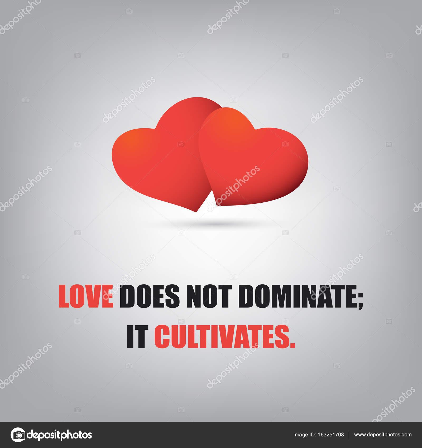 Liebe dominiert nicht; Es pflegt - inspirierend Zitat, Slogan ...