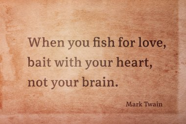 When you fish for love, bait with your heart - famous American writer Mark Twain quote printed on vintage grunge paper stock vector