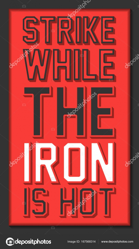 193f5b1c93 Strike while the iron is hot. Inspirational motivational quote. — Stock  Vector