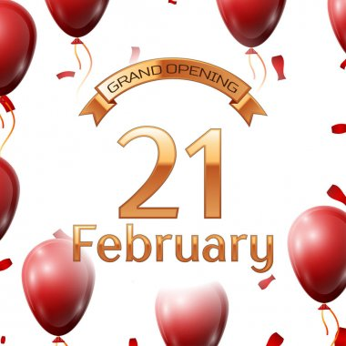 Golden ribbon with inscription grand opening the twenty first of February on white background red air balloons with confetti. Vector Illustration
