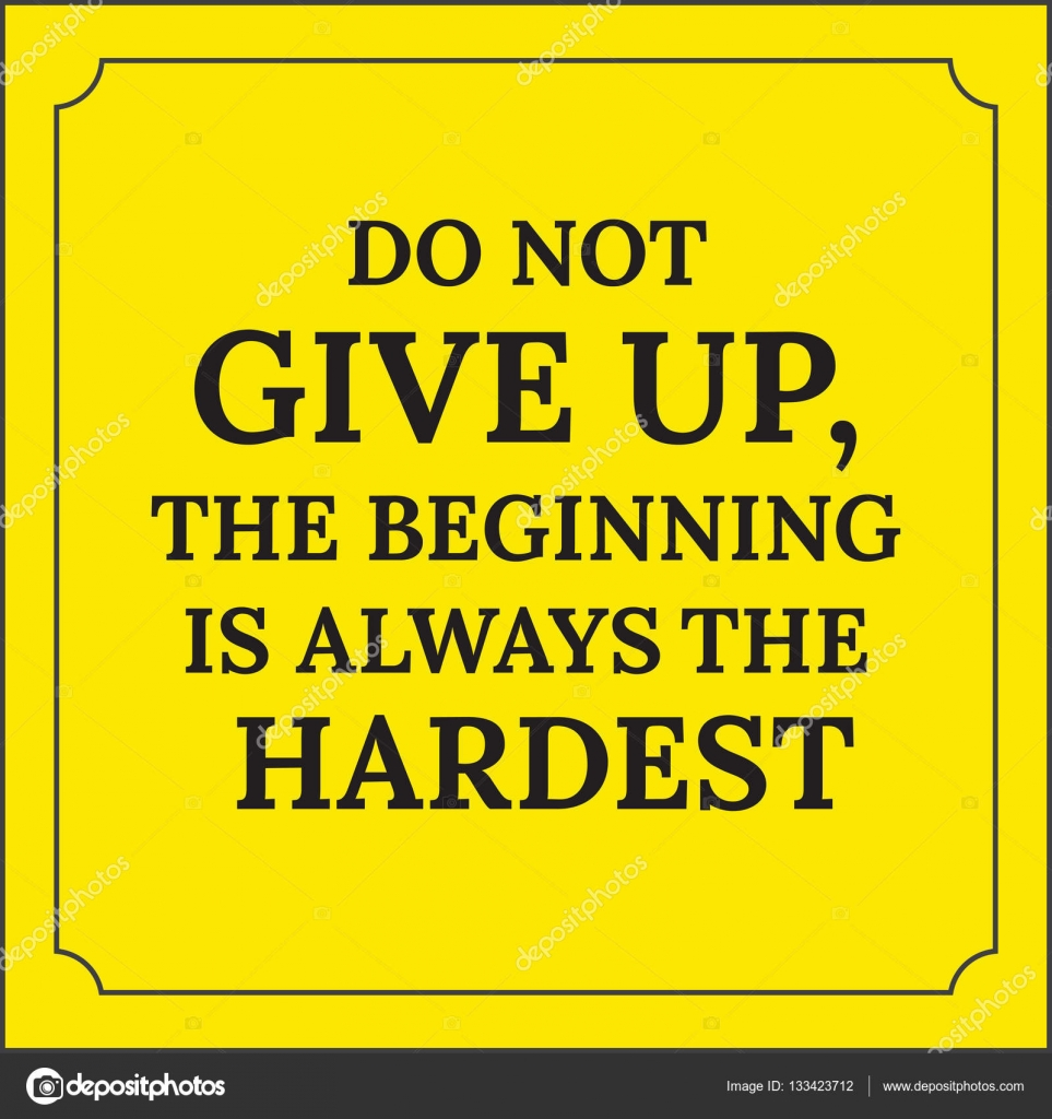 Motivational Quote Do Not Give Up The Beginning Is Always The