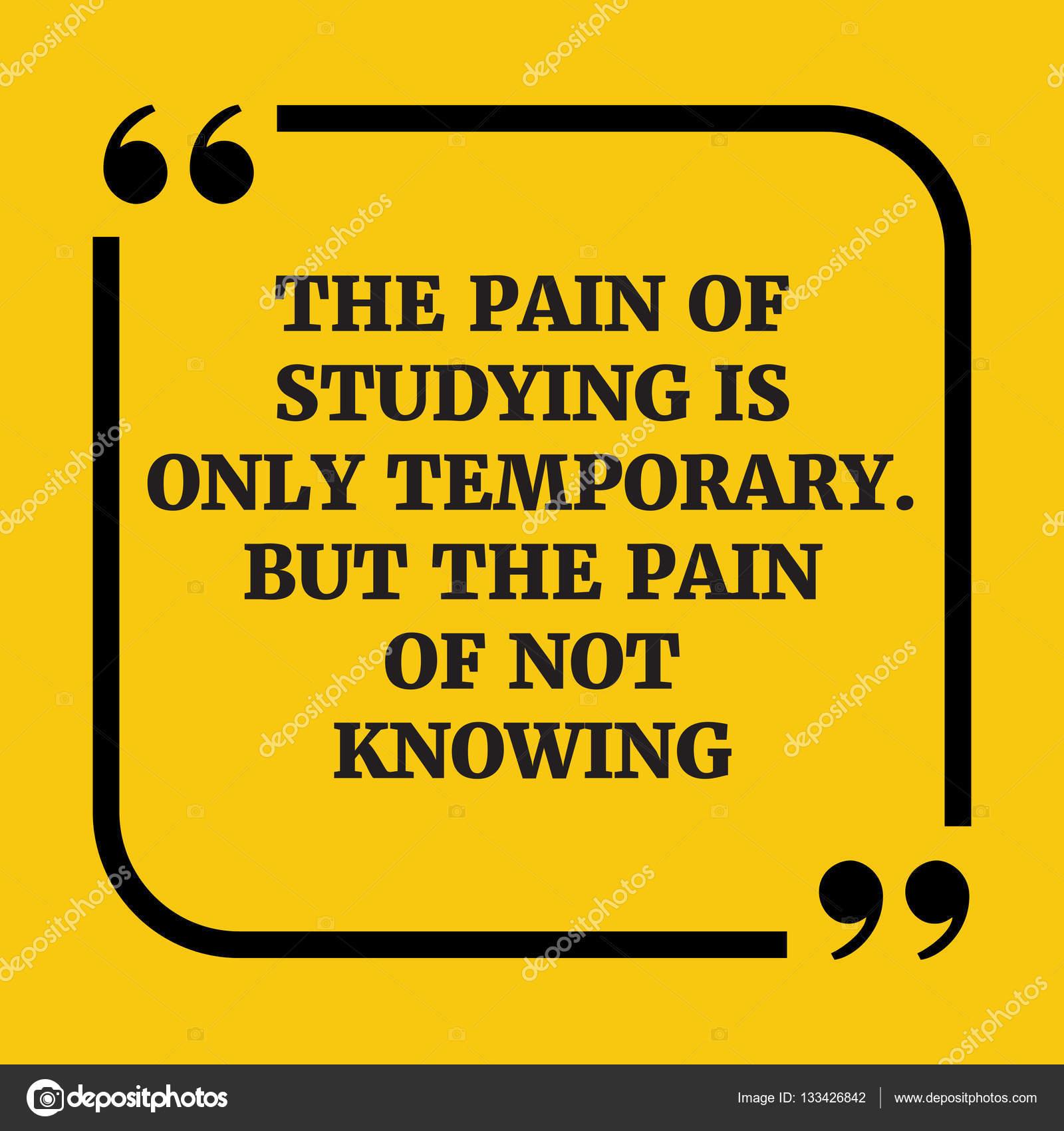 Citações Motivacionais A Dor De Estudar é Apenas Temporária