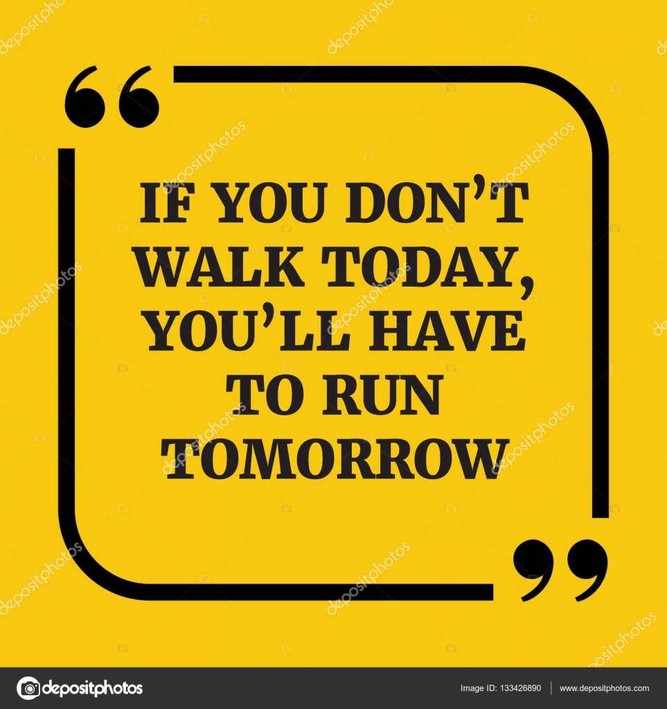 Stock Quote For T: Motivational Quote.If You Don't Walk Today, You'll Have To