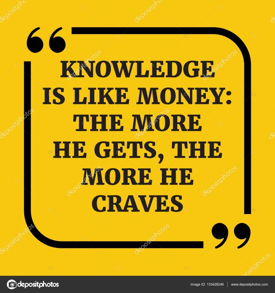 Frase Di Incoraggiamento La Conoscenza E Come Il Denaro Quanto Piu