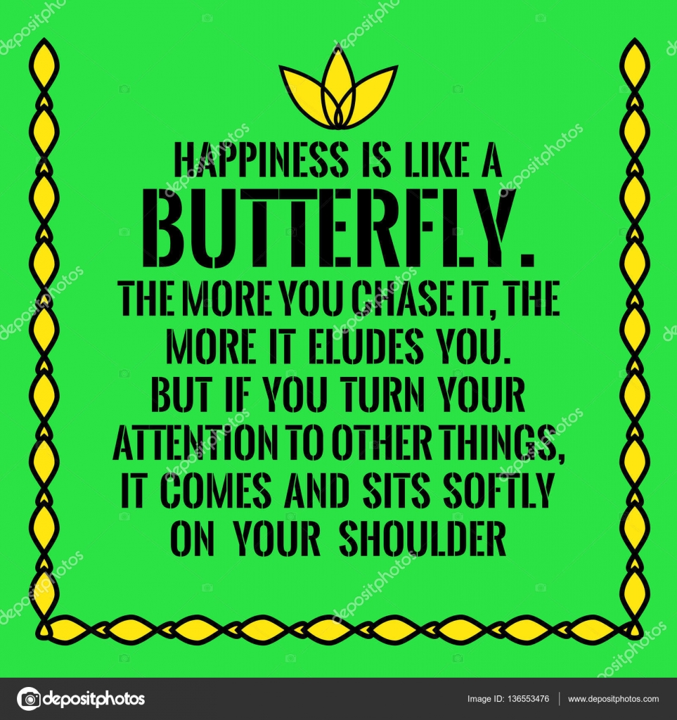 Motivational Quote Happiness Is Like A Butterflythe More You C