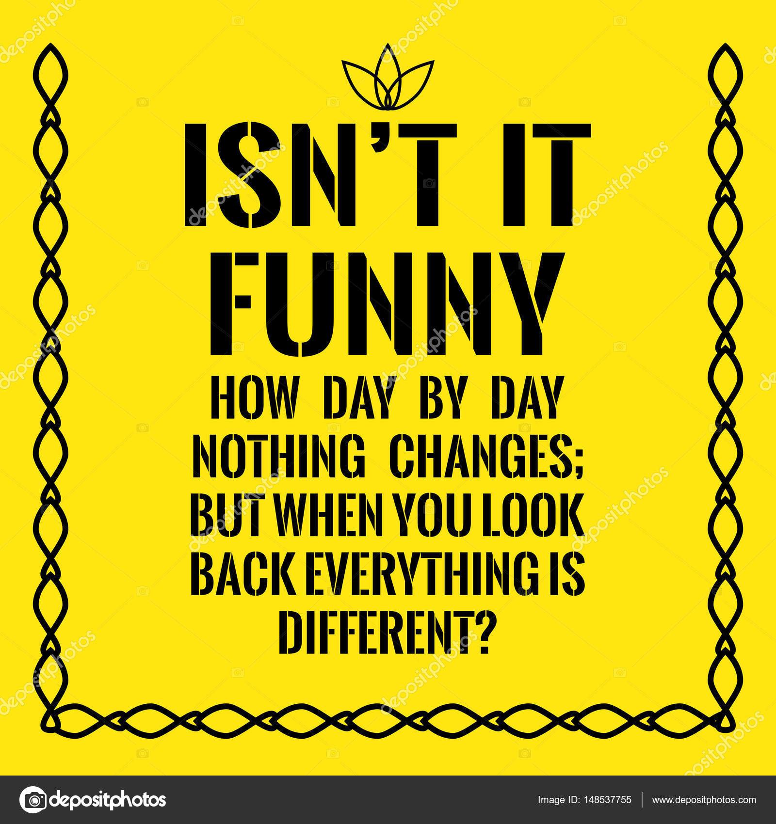 Motivational quote. Isn't it funny how day by day nothing ...