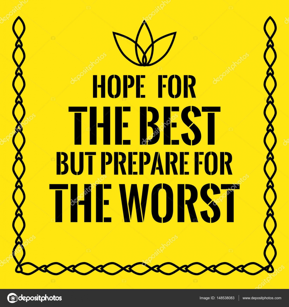Motivational Quote Hope For The Best But Prepare For The Worst
