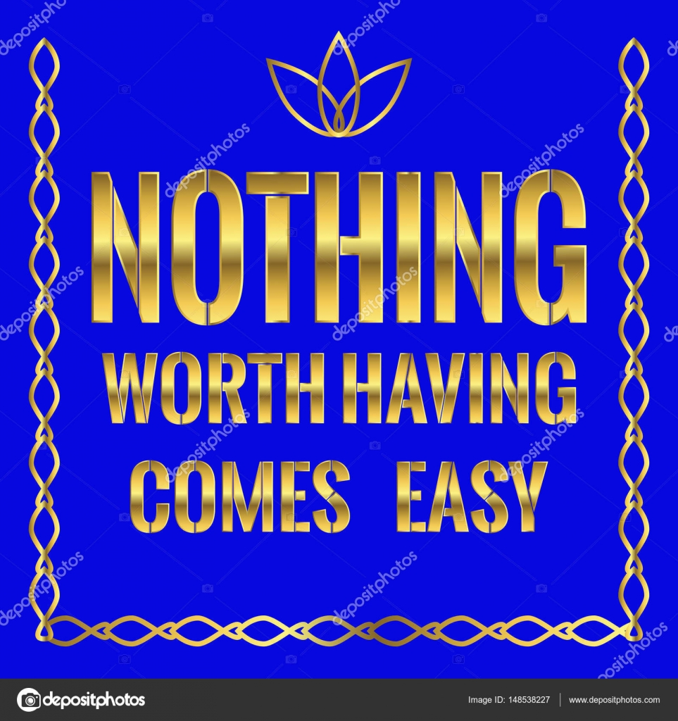 Motivational Quote Nothing Worth Having Comes Easy Stock Vector