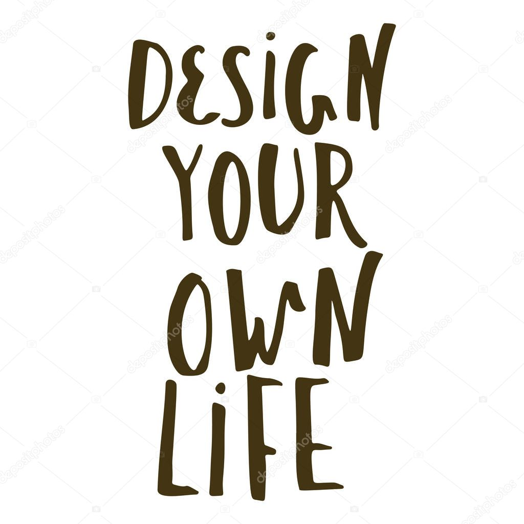 Design your own life, inspirational quote fo home decor, t-shirt ...