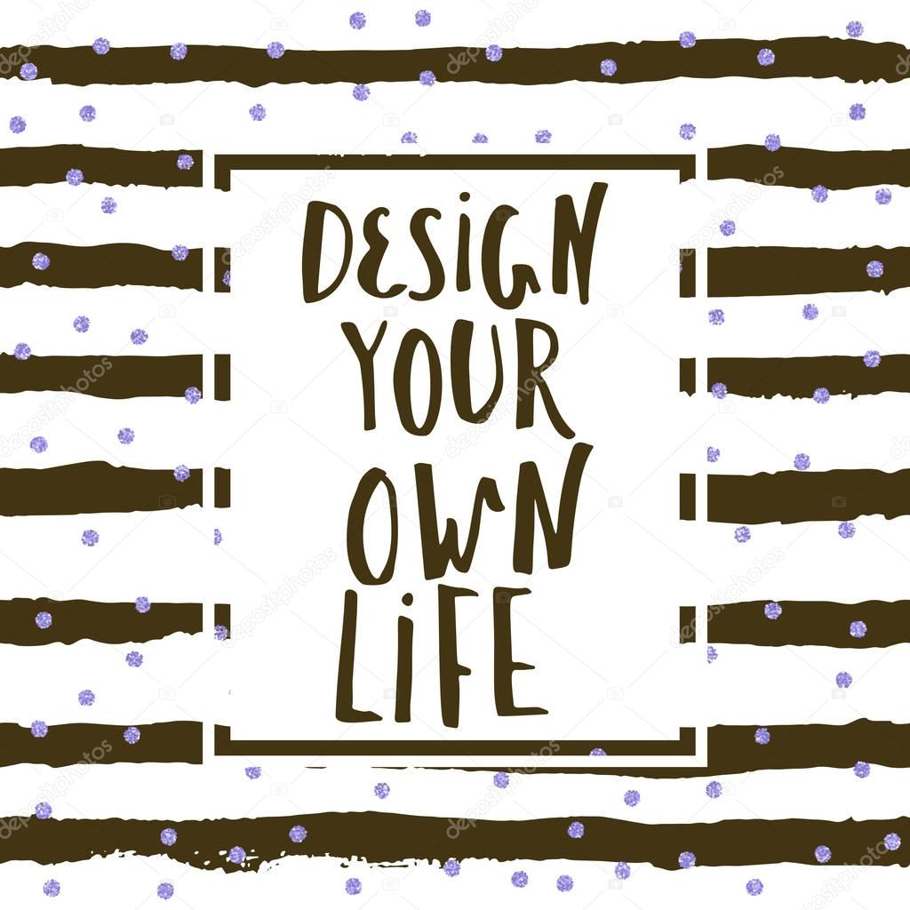 Design your own life, inspirational quote for home decor and t-shirt ...