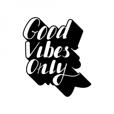 Good vibes only lettering.