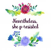 Handdrawn feminist sign Nevertheless, she persisted. Womens protest