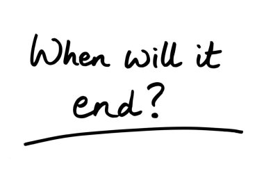 When will it end? handwritten on a white background.