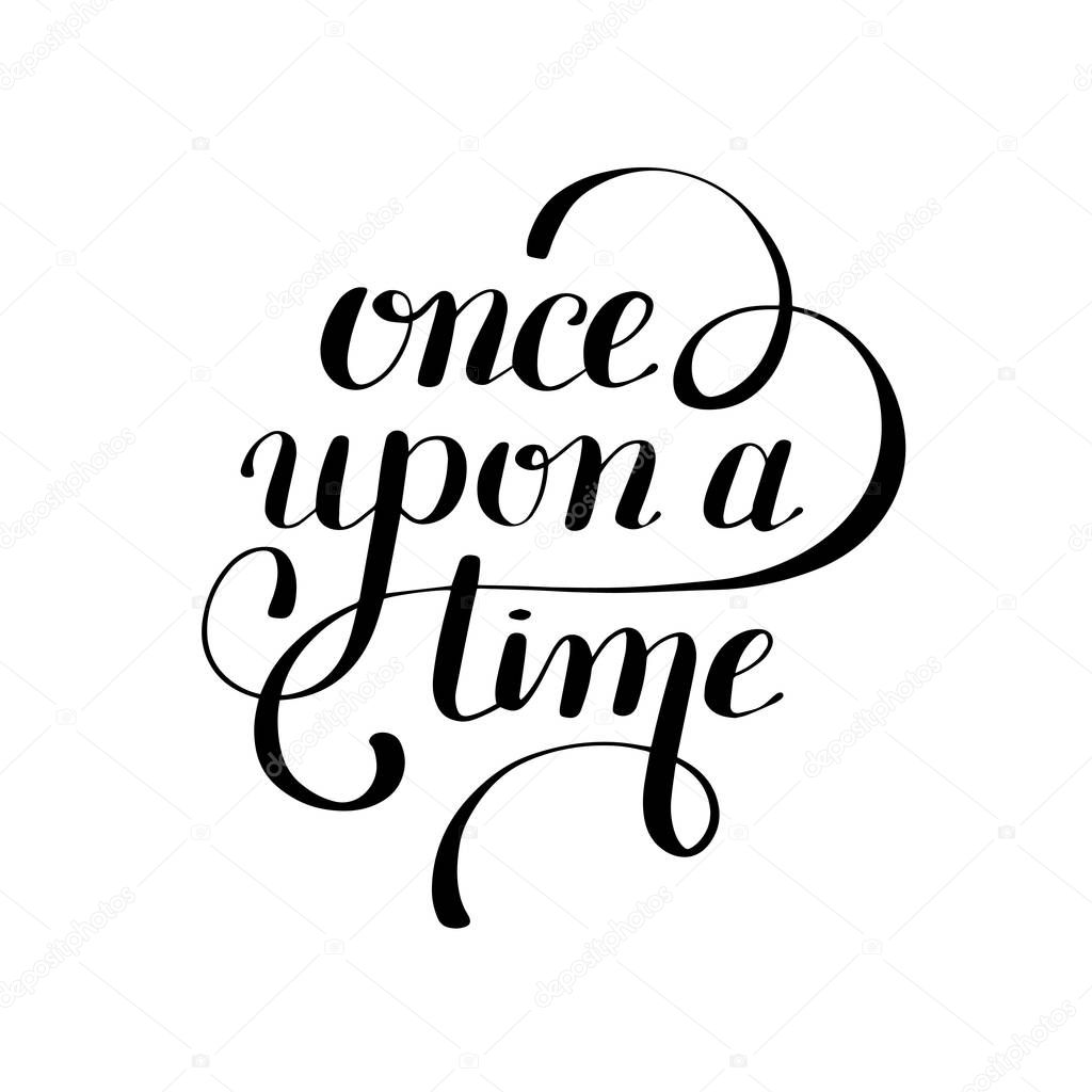Once Upon A Time Hand Lettering Phrase Handmade Calligraphy Ins