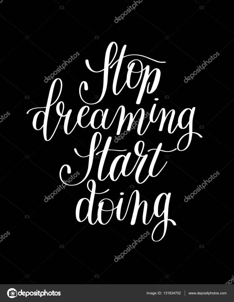 Stop dreaming start doing hand lettering positive motivational quote to  printable wall art, poster, greeting card, t-shirt design, calligraphy  vector ...