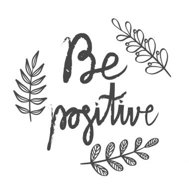 Be positive lettering card. Hand drawn ink illustration phrase.
