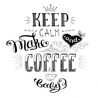 keep calm and make coffee ,cute hand drawn lettering
