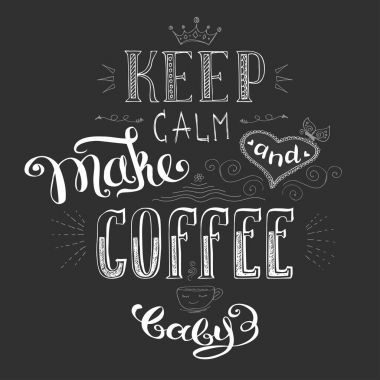 Keep calm and make coffee ,cute hand drawn lettering with heart