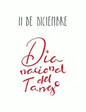 greeting card with hand written tango quote 11 de diciembre Dia Nacional del Tango in Spanish isolated on white background, vector, illustration