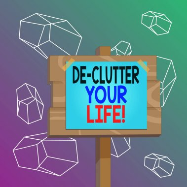 Word writing text De Clutter Your Life. Business concept for remove unnecessary items from untidy or overcrowded places Wood plank wooden stick pole paper note attached adhesive tape empty space.