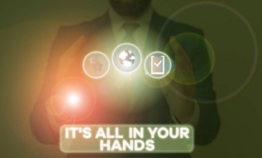 Word writing text It S All In Your Hands. Business concept for we Hold the Rein of our Destiny and Fate.
