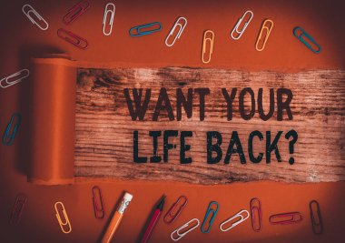 Conceptual hand writing showing Want Your Life Back Question. Concept meaning Have again our Lives Take Control of our Being