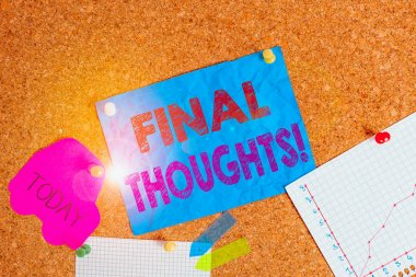 Conceptual hand writing showing Final Thoughts. Concept meaning should be last few sentences within your conclusions Corkboard size paper thumbtack sheet billboard notice board