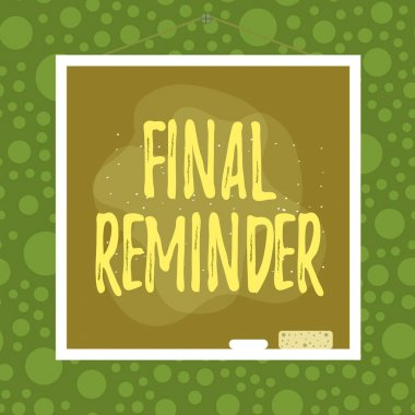 Text sign showing Final Reminder. Conceptual photo written or spoken message that reminds someone to do Asymmetrical uneven shaped format pattern object outline multicolour design.
