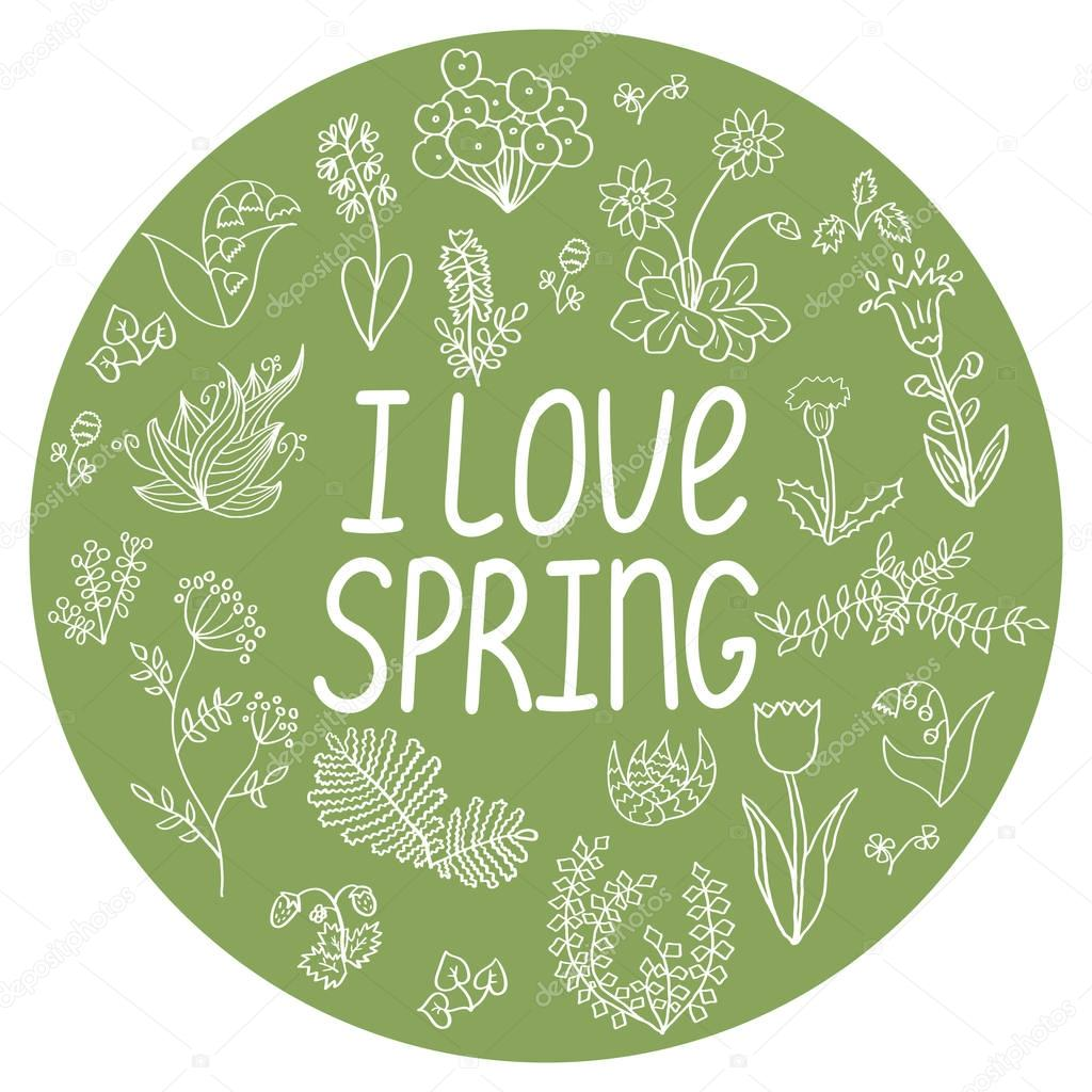 Vector spring illustration, round template with 'I love spring' phrase and doodle hand drawn flowers. Decorative element for prints, posters and other designs