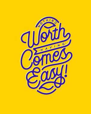 nothing worth having comes easy monoline hand lettering typography quotes