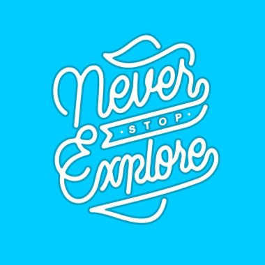 never stop explore monoline hand lettering typography quotes