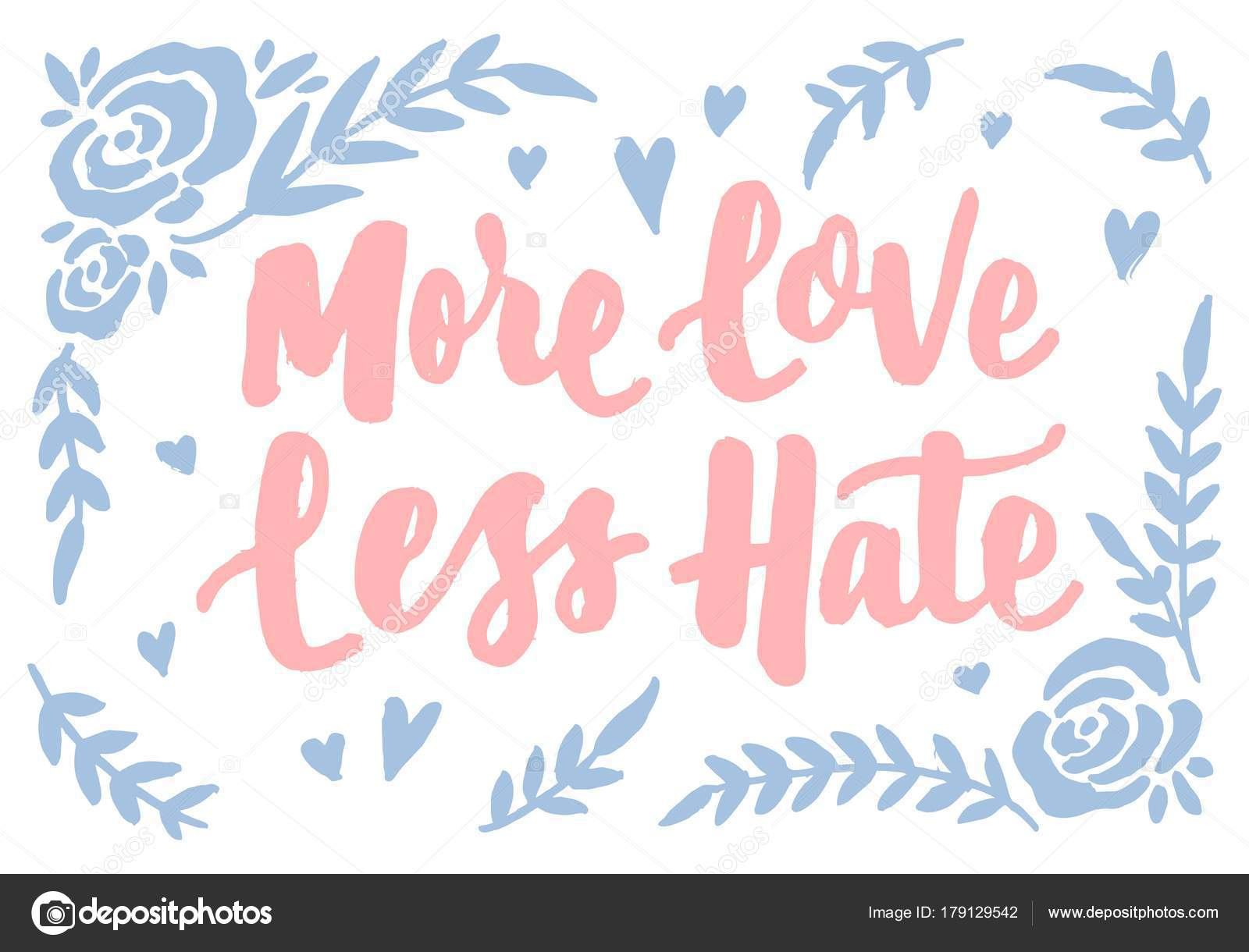 More love less hate vintage hand lettering typography quotes
