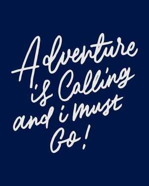 ADVENTURE IS CALLING AND I MUST GO 2