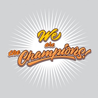 we are the champions hand lettering typography poster