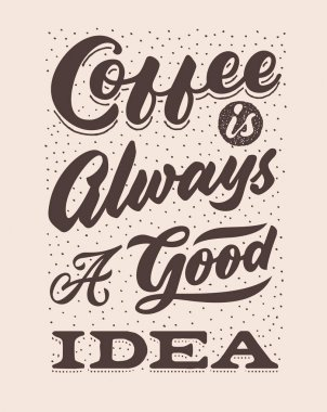 coffee is always a good idea vintage hand lettering typography quote poster