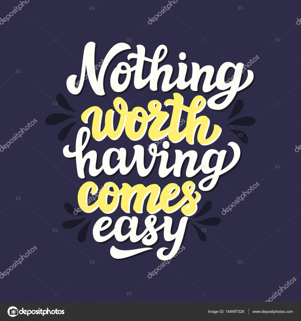 Nothing Worth Having Comes Easy Stock Vector Vicgripas 149497328