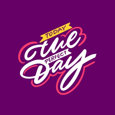 Today The Perfect Day lettering quote. Vector illustration. Isolated on purple background. Design for banner, poster, card and print.