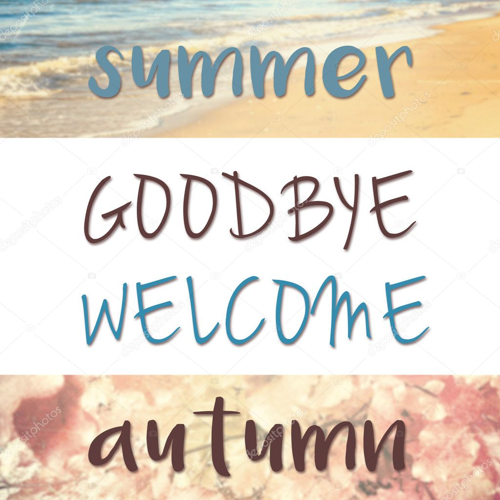 Goodbye Summer, Welcome Autumn Quote On Creative Filtered Background With  Both Sea And Foliage U2014 Photo By Catalin205