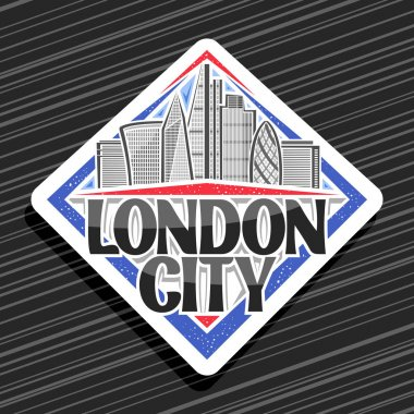Vector logo for London City, white rhombus label with art draw of cartoon office skyscrapers in capital of United Kingdom, badge with original script for words london city on black striped background.