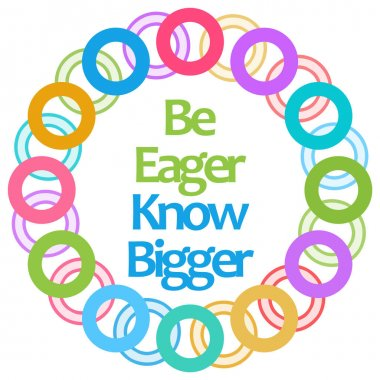 Be Eager Know Bigger Circular Colorful