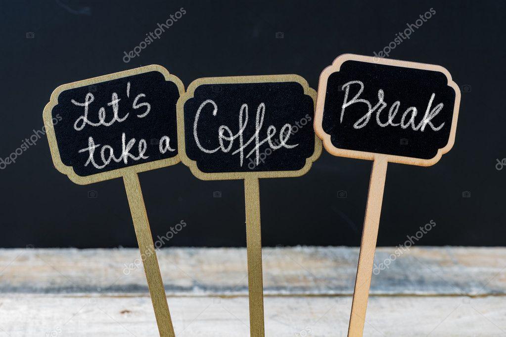 Take Break Coffeebreak : Motivational message lets take a coffee break written with chalk