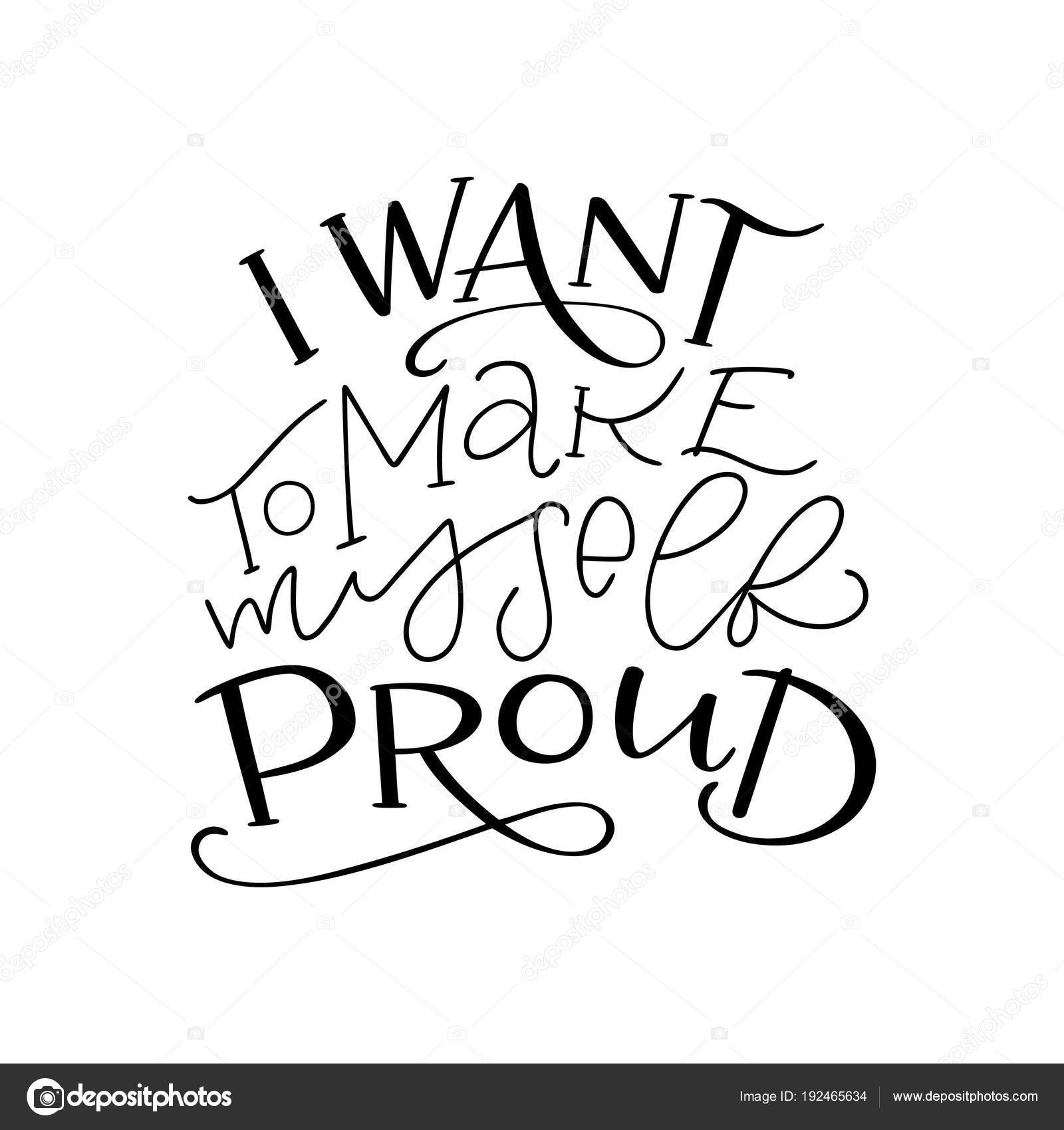 Motivation Typography I Want To Make Myself Proud. Hand Drawn Quote  Isolated On White Background. Unique Design Element For Poster, Greeting  Cards And Print ...